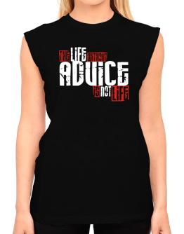 Life Without Advice Is Not Life T-Shirt - Sleeveless-Womens