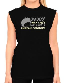 Daddy Why Can`t We Have An Andean Condor ? T-Shirt - Sleeveless-Womens