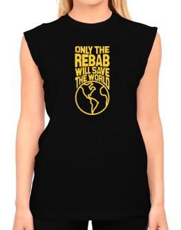 Only The Rebab Will Save The World T-Shirt - Sleeveless-Womens