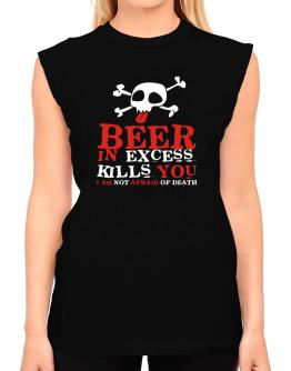 Beer In Excess Kills You - I Am Not Afraid Of Death T-Shirt - Sleeveless-Womens