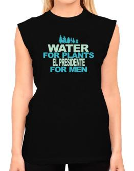 Water For Plants, El Presidente For Men T-Shirt - Sleeveless-Womens