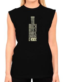 Drinking Too Much Water Is Harmful. Drink El Presidente T-Shirt - Sleeveless-Womens
