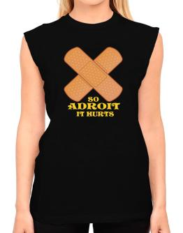 So Adroit It Hurts T-Shirt - Sleeveless-Womens