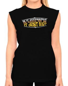 Is It Accessible In Here Or Is It Just Me? T-Shirt - Sleeveless-Womens