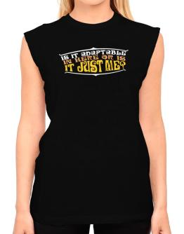 Is It Adaptable In Here Or Is It Just Me? T-Shirt - Sleeveless-Womens