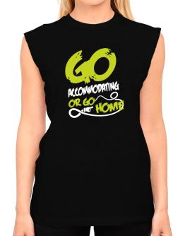 Go Accommodating Or Go Home T-Shirt - Sleeveless-Womens