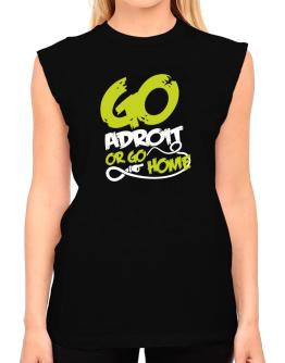 Go Adroit Or Go Home T-Shirt - Sleeveless-Womens