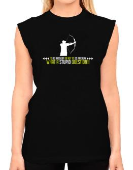 To do Archery or not to do Archery, what a stupid question!! T-Shirt - Sleeveless-Womens
