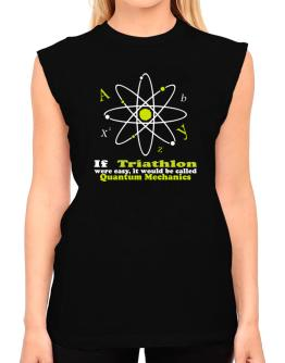 If Triathlon Were Easy, It Would Be Called Quantum Mechanics T-Shirt - Sleeveless-Womens