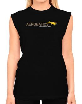 """ Aerobatics - Only for the brave "" T-Shirt - Sleeveless-Womens"