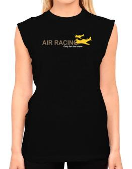 """"""" Air Racing - Only for the brave """" T-Shirt - Sleeveless-Womens"""