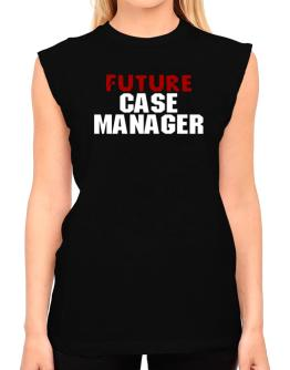 Future Case Manager T-Shirt - Sleeveless-Womens