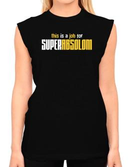This Is A Job For Superabsolom T-Shirt - Sleeveless-Womens