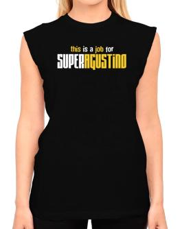 This Is A Job For Superagustino T-Shirt - Sleeveless-Womens