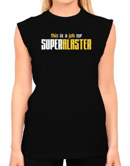 This Is A Job For Superalaster T-Shirt - Sleeveless-Womens