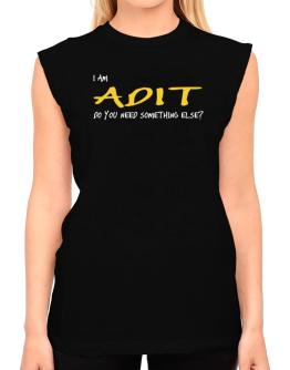 I Am Adit Do You Need Something Else? T-Shirt - Sleeveless-Womens