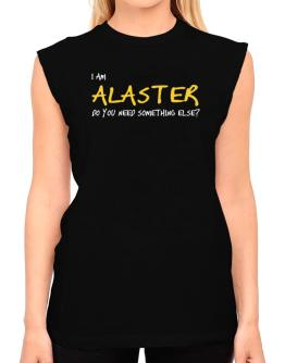 I Am Alaster Do You Need Something Else? T-Shirt - Sleeveless-Womens