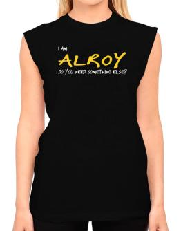 I Am Alroy Do You Need Something Else? T-Shirt - Sleeveless-Womens