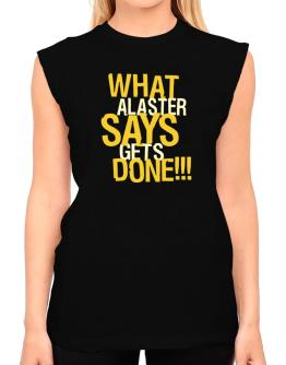 What Alaster Says Gets Done!!! T-Shirt - Sleeveless-Womens