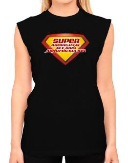 Super Aboriginal Affairs Administrator T-Shirt - Sleeveless-Womens