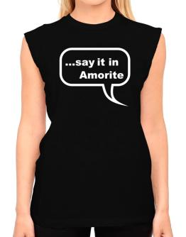 Say It In Amorite T-Shirt - Sleeveless-Womens