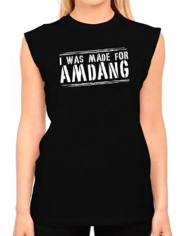 I Was Made For Amdang T-Shirt - Sleeveless-Womens