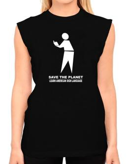 Save The Planet Learn American Sign Language T-Shirt - Sleeveless-Womens