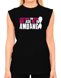 Anything You Want, But Ask Me In Amdang T-Shirt - Sleeveless-Womens