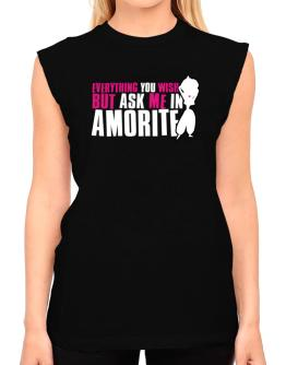 Anything You Want, But Ask Me In Amorite T-Shirt - Sleeveless-Womens
