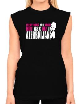 Anything You Want, But Ask Me In Azerbaijani T-Shirt - Sleeveless-Womens