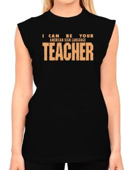 I Can Be You American Sign Language Teacher T-Shirt - Sleeveless-Womens