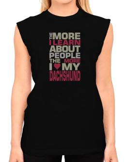 The More I Learn About People The More I Love My Dachshund T-Shirt - Sleeveless-Womens