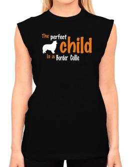 The Perfect Child Is A Border Collie T-Shirt - Sleeveless-Womens