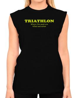 Triathlon Where The Weak Are Killed And Eaten T-Shirt - Sleeveless-Womens