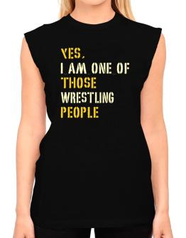 Yes I Am One Of Those Wrestling People T-Shirt - Sleeveless-Womens