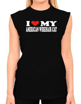 I Love My American Wirehair T-Shirt - Sleeveless-Womens