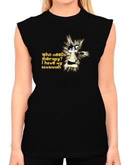 Who Needs Therapy? I Have My Savannah T-Shirt - Sleeveless-Womens