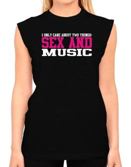I Only Care About Two Things: Sex And Music T-Shirt - Sleeveless-Womens
