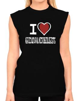 I Love Agricultural Microbiologists T-Shirt - Sleeveless-Womens