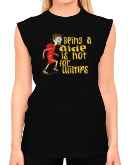 Being An Aide Is Not For Wimps T-Shirt - Sleeveless-Womens