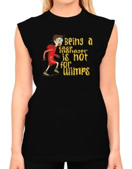 Being A Case Manager Is Not For Wimps T-Shirt - Sleeveless-Womens