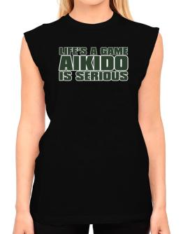 Life Is A Game , Aikido Is Serious !!! T-Shirt - Sleeveless-Womens