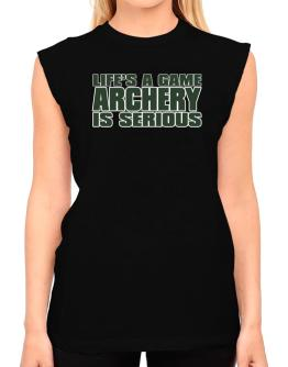 Life Is A Game , Archery Is Serious !!! T-Shirt - Sleeveless-Womens