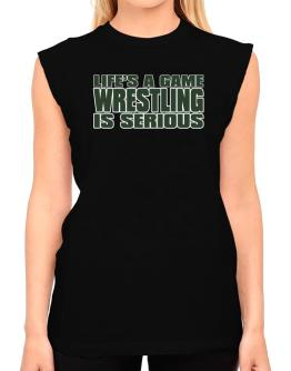 Life Is A Game , Wrestling Is Serious !!! T-Shirt - Sleeveless-Womens