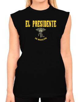 El Presidente Is Health T-Shirt - Sleeveless-Womens