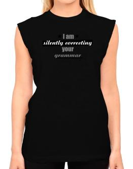 I am silently correcting your grammar T-Shirt - Sleeveless-Womens