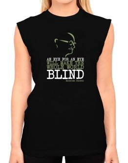An eye for an eye will make the whole world blind T-Shirt - Sleeveless-Womens