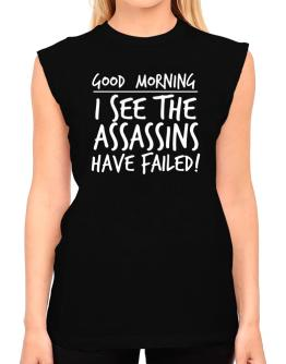 Good Morning I see the assassins have failed! T-Shirt - Sleeveless-Womens