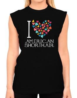 I love American Shorthair colorful hearts T-Shirt - Sleeveless-Womens