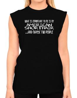 What is important to me is my American Shorthair T-Shirt - Sleeveless-Womens